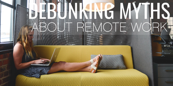 Debunking Myths About Remote Work